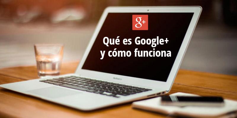 Qué es Google+ y cómo funciona